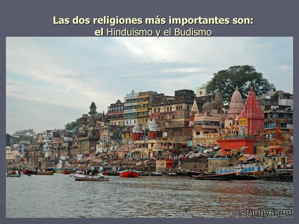 Las dos religiones más importantes son: el Hinduismo y el Budismo