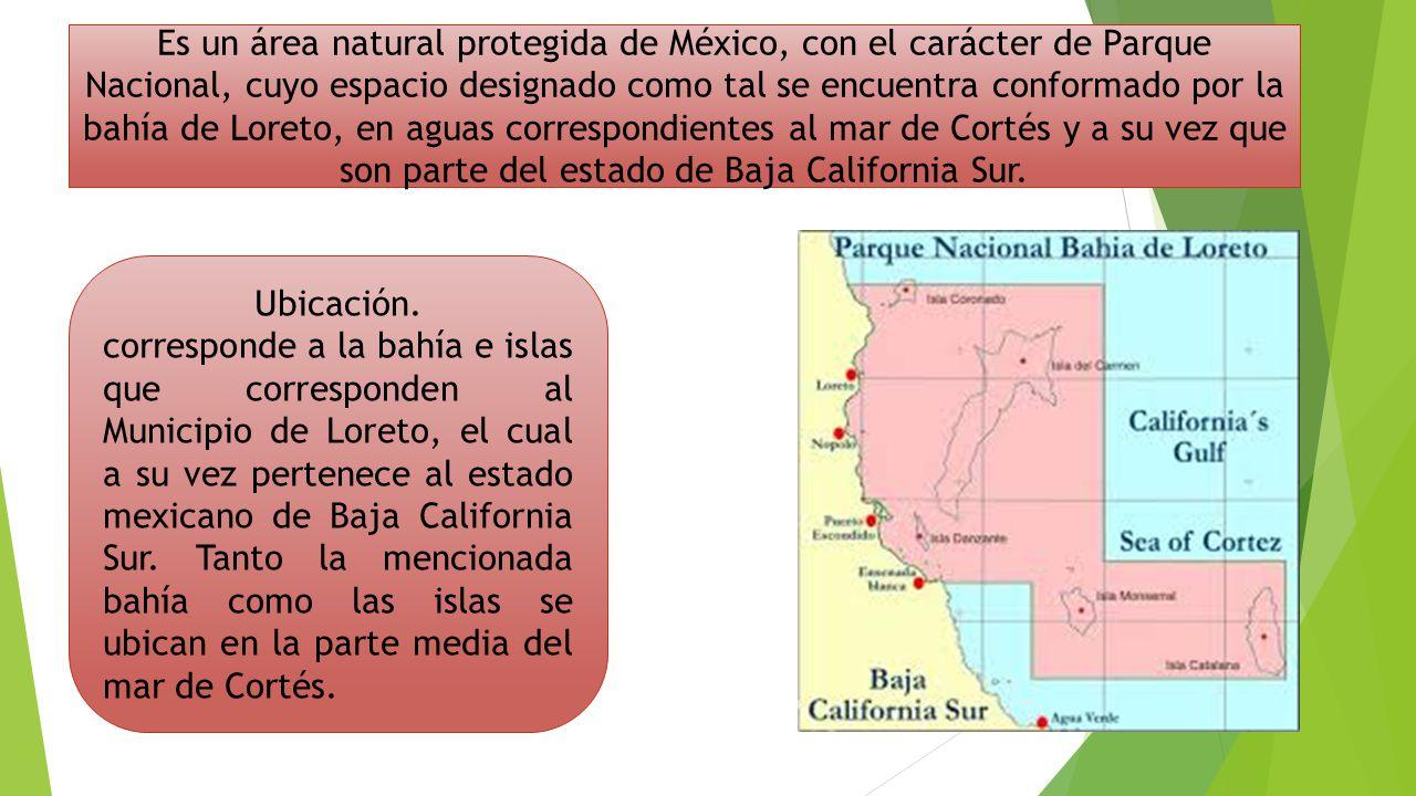 Es un área natural protegida de México, con el carácter de Parque Nacional, cuyo espacio designado como tal se encuentra conformado por la bahía de Loreto, en aguas correspondientes al mar de Cortés y a su vez que son parte del estado de Baja California Sur.