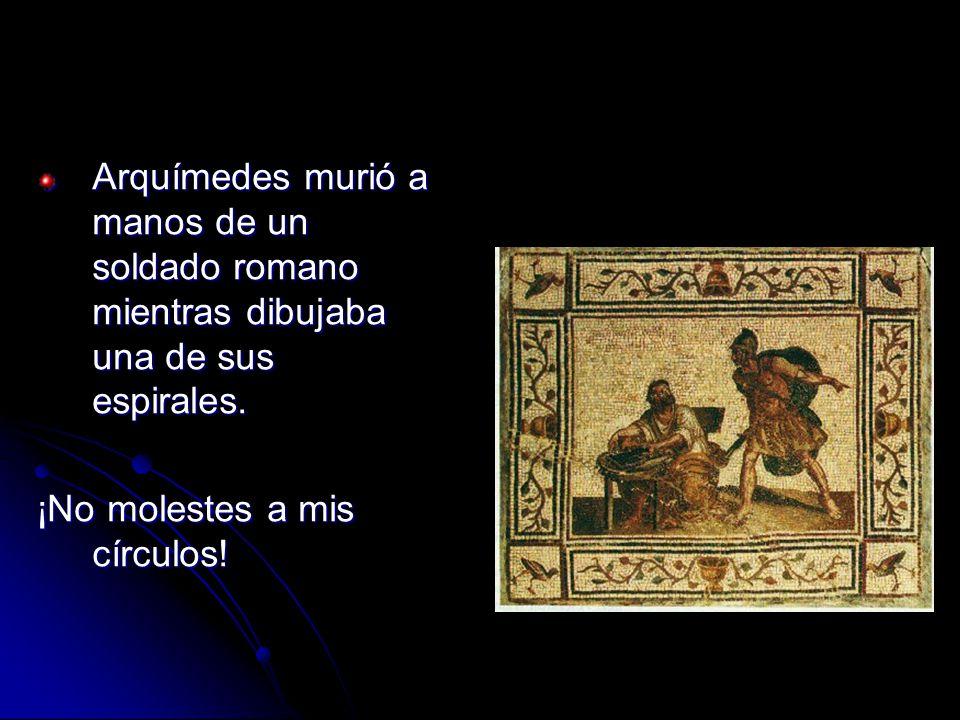 Arquímedes murió a manos de un soldado romano mientras dibujaba una de sus espirales.