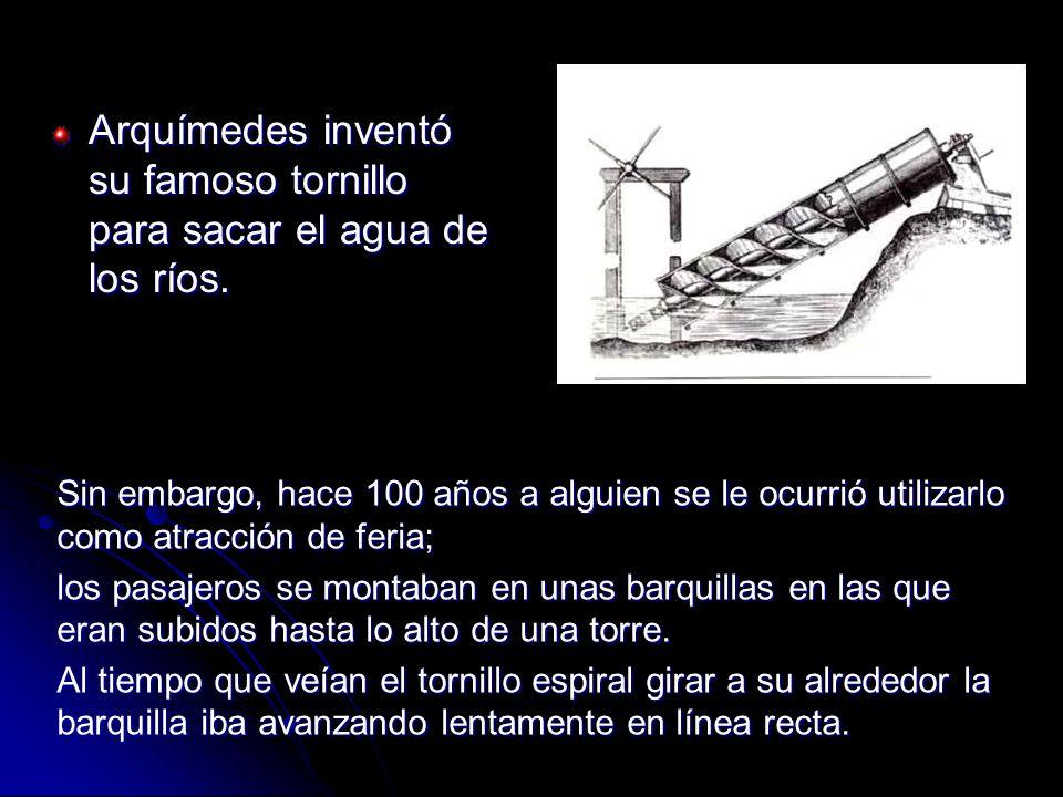 Arquímedes inventó su famoso tornillo para sacar el agua de los ríos.