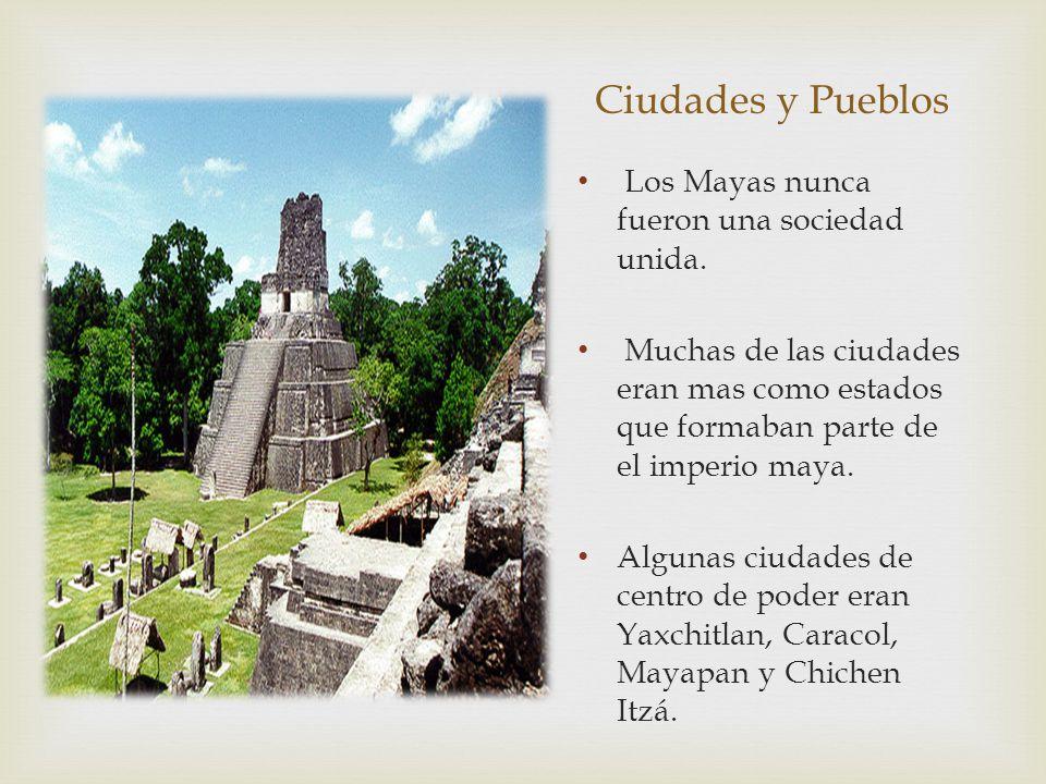 Ciudades y Pueblos Los Mayas nunca fueron una sociedad unida.