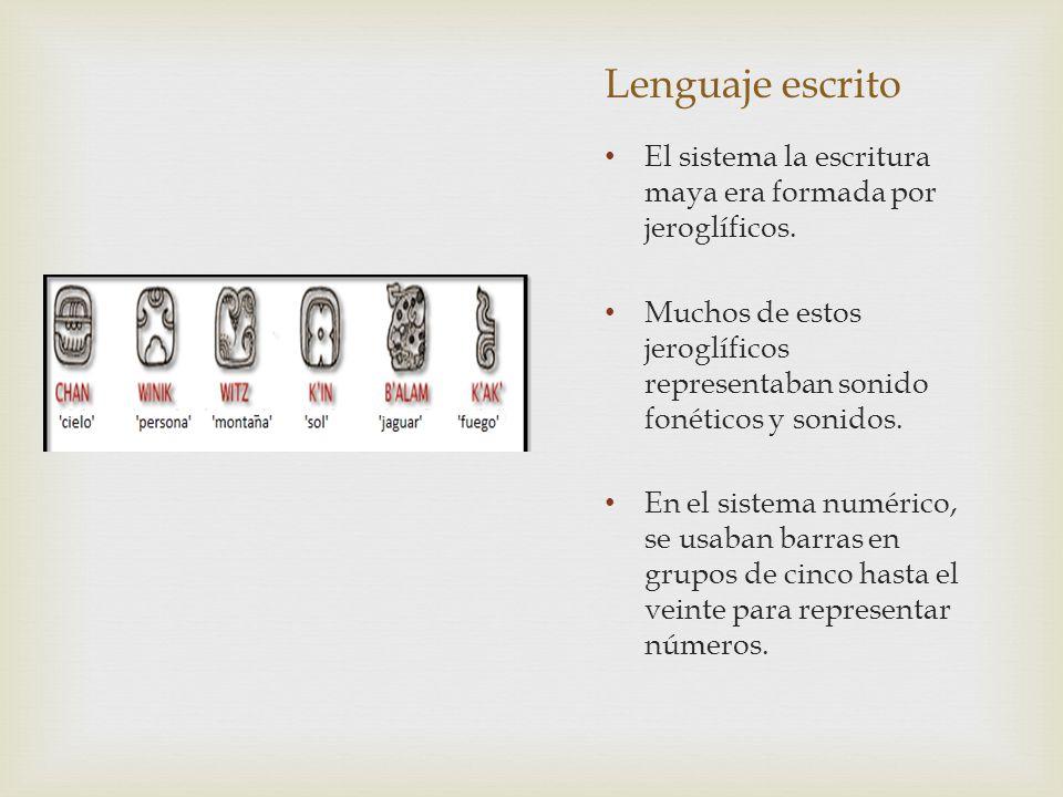 Lenguaje escrito El sistema la escritura maya era formada por jeroglíficos. Muchos de estos jeroglíficos representaban sonido fonéticos y sonidos.