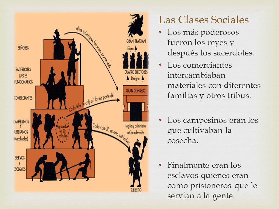 Las Clases Sociales Los más poderosos fueron los reyes y después los sacerdotes.
