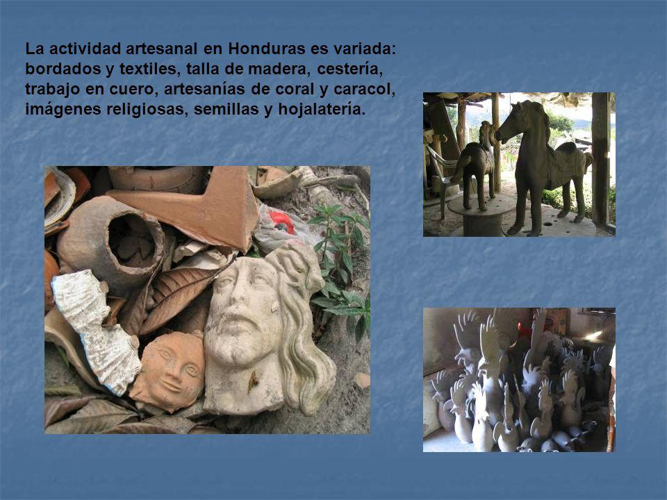 La actividad artesanal en Honduras es variada: bordados y textiles, talla de madera, cestería, trabajo en cuero, artesanías de coral y caracol, imágenes religiosas, semillas y hojalatería.