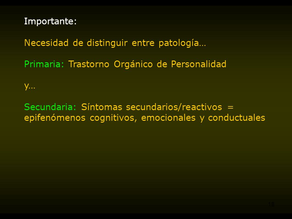 Importante: Necesidad de distinguir entre patología… Primaria: Trastorno Orgánico de Personalidad.