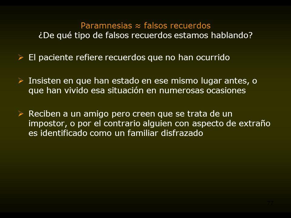 Paramnesias ≈ falsos recuerdos ¿De qué tipo de falsos recuerdos estamos hablando