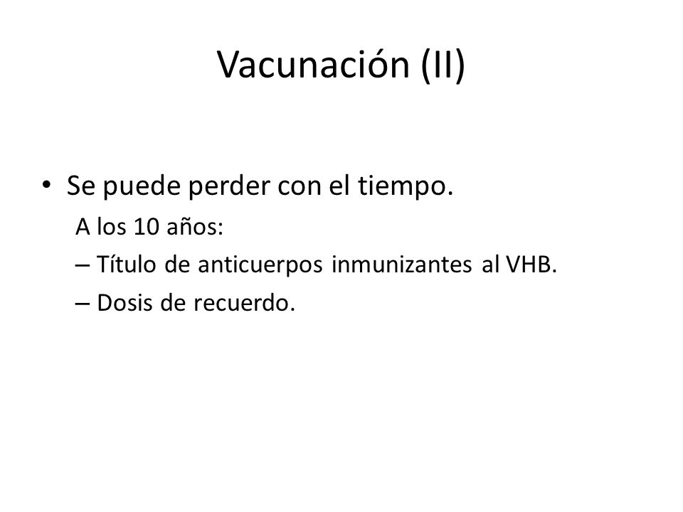 Vacunación (II) Se puede perder con el tiempo. A los 10 años: