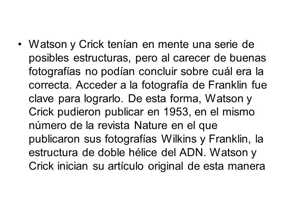 Watson y Crick tenían en mente una serie de posibles estructuras, pero al carecer de buenas fotografías no podían concluir sobre cuál era la correcta.