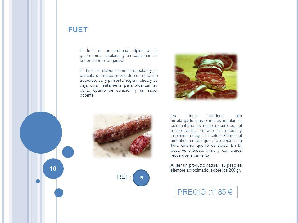 FUET El fuet, es un embutido típico de la gastronomía catalana, y en castellano se conoce como longaniza.