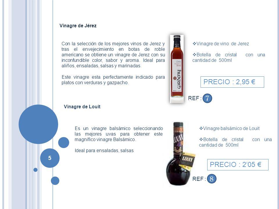 PRECIO : 2,95 € 7 PRECIO : 2'05 € 8 REF : REF : Vinagre de Jérez