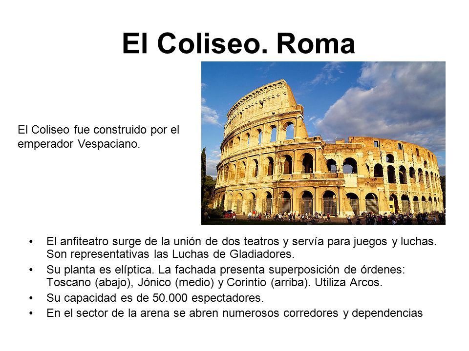 El Coliseo. Roma El Coliseo fue construido por el emperador Vespaciano.