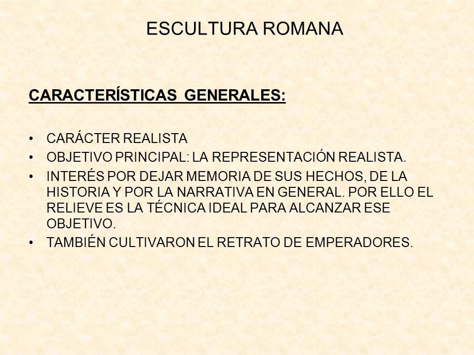 ESCULTURA ROMANA CARACTERÍSTICAS GENERALES: CARÁCTER REALISTA