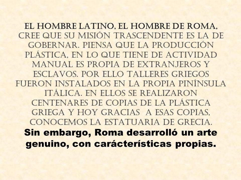 El hombre latino, el hombre de Roma, cree que su misión trascendente es la de gobernar.