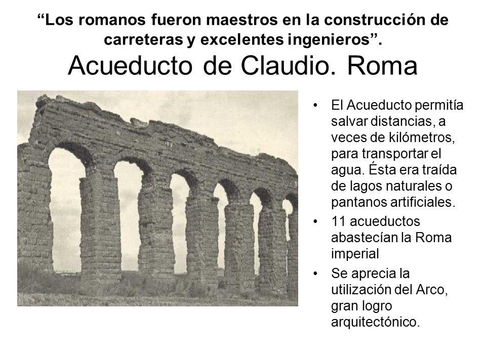 Los romanos fueron maestros en la construcción de carreteras y excelentes ingenieros . Acueducto de Claudio. Roma