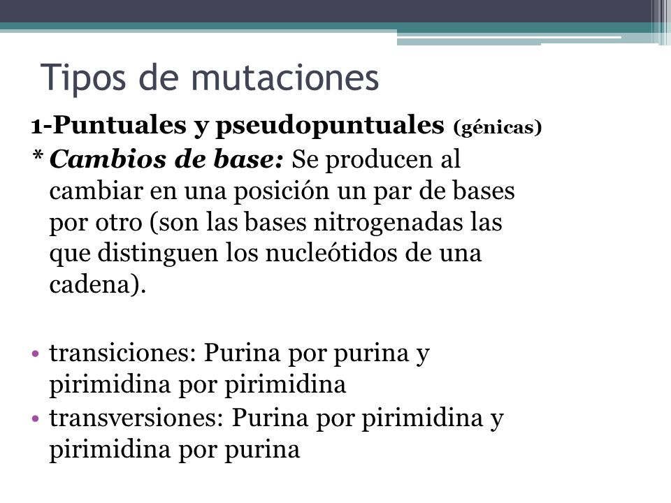 Tipos de mutaciones 1-Puntuales y pseudopuntuales (génicas)