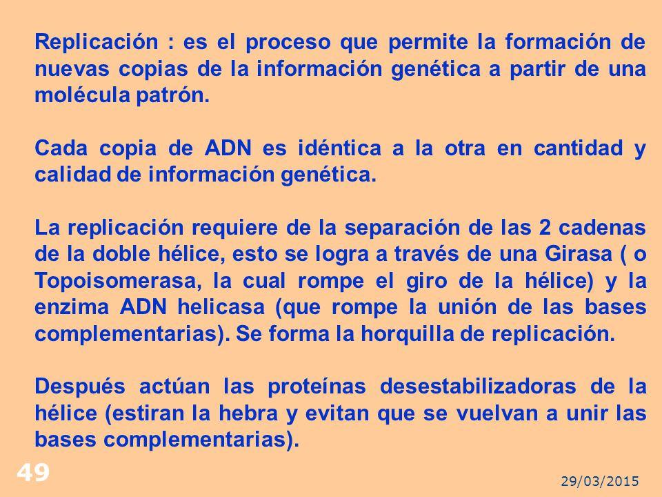 Replicación : es el proceso que permite la formación de nuevas copias de la información genética a partir de una molécula patrón.