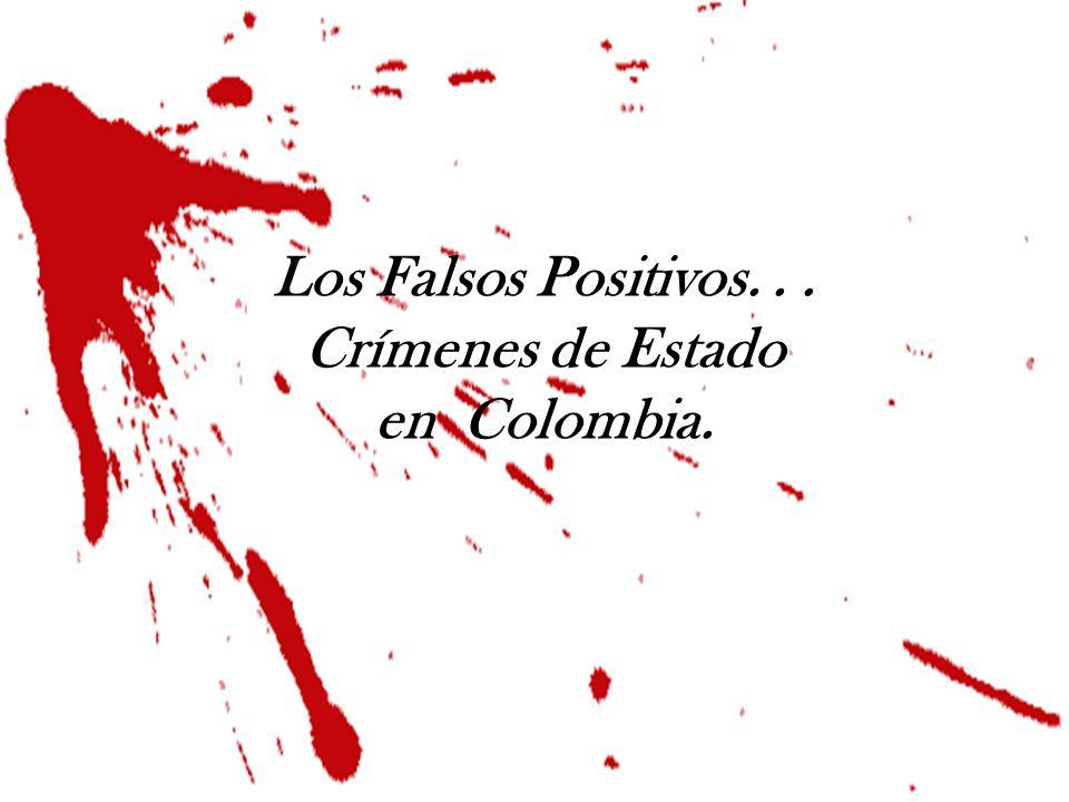 Los Falsos Positivos. . . Crímenes de Estado en Colombia.