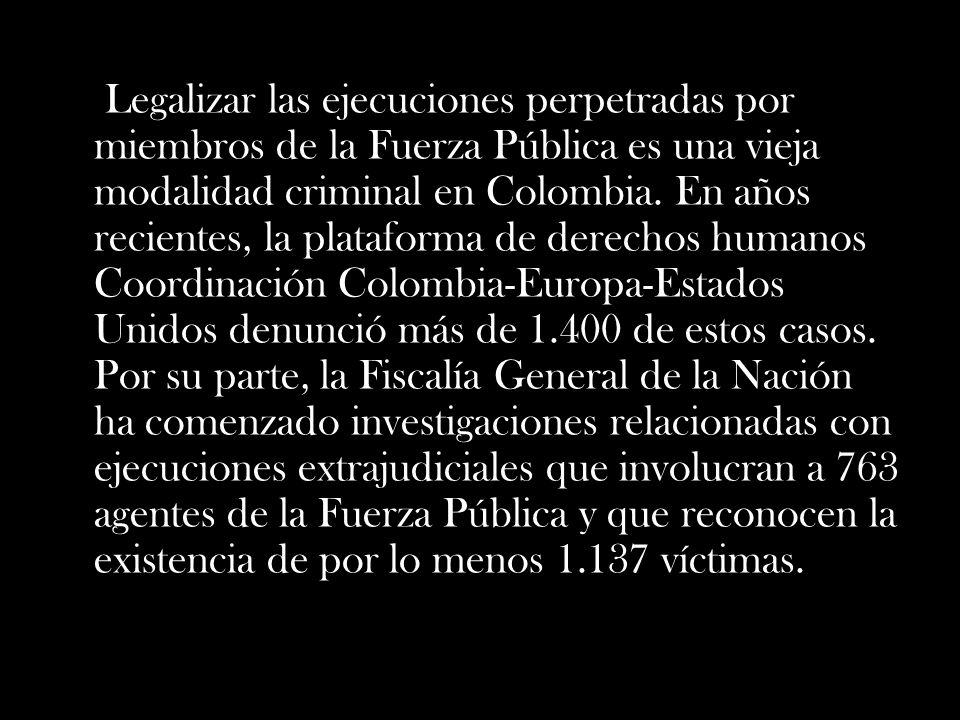 Legalizar las ejecuciones perpetradas por miembros de la Fuerza Pública es una vieja modalidad criminal en Colombia.
