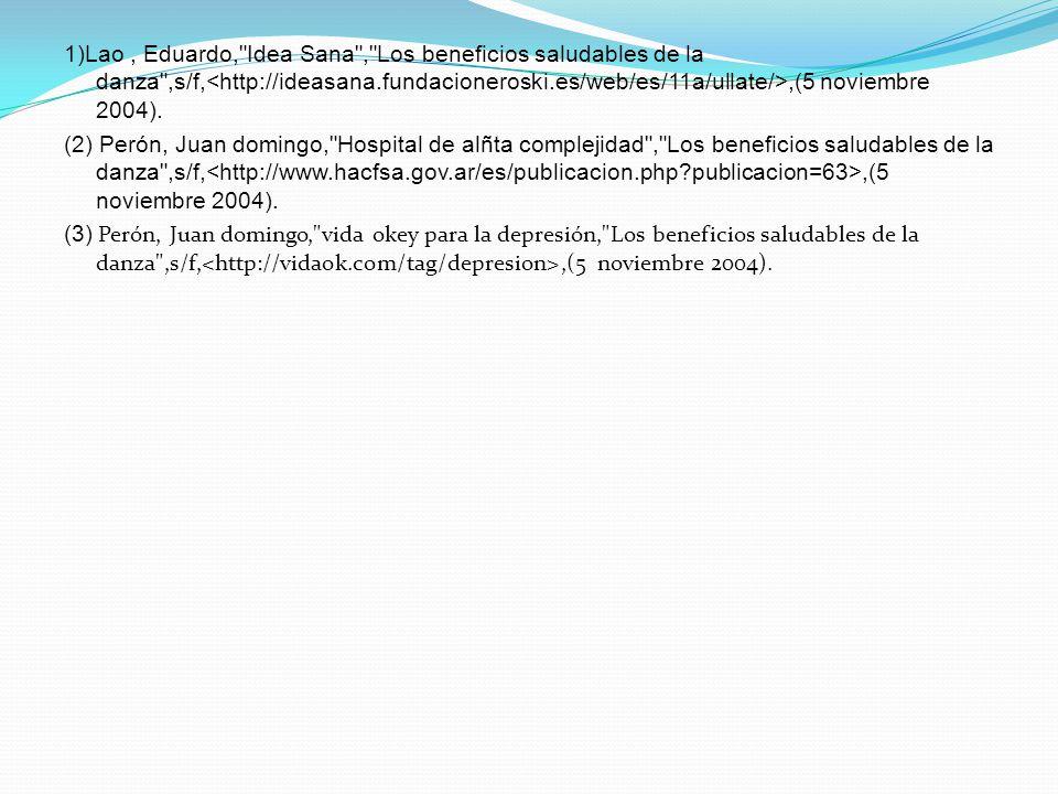 1)Lao , Eduardo, Idea Sana , Los beneficios saludables de la danza ,s/f,<http://ideasana.fundacioneroski.es/web/es/11a/ullate/>,(5 noviembre 2004).