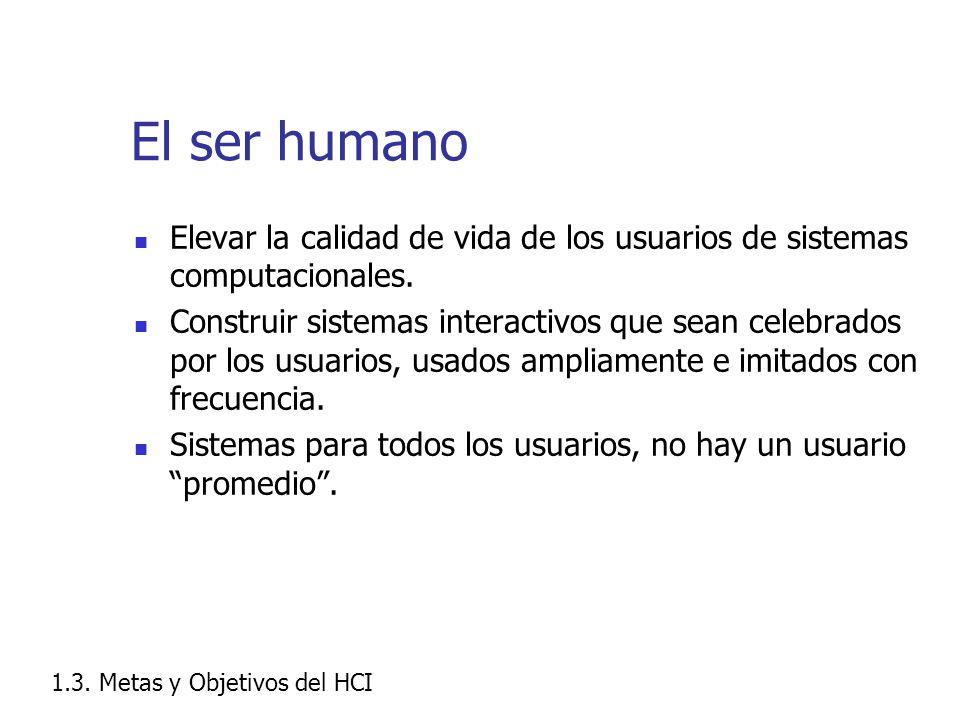 El ser humano Elevar la calidad de vida de los usuarios de sistemas computacionales.