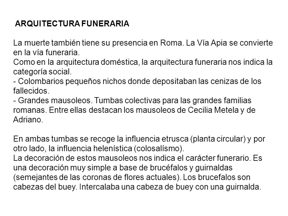 ARQUITECTURA FUNERARIA La muerte también tiene su presencia en Roma