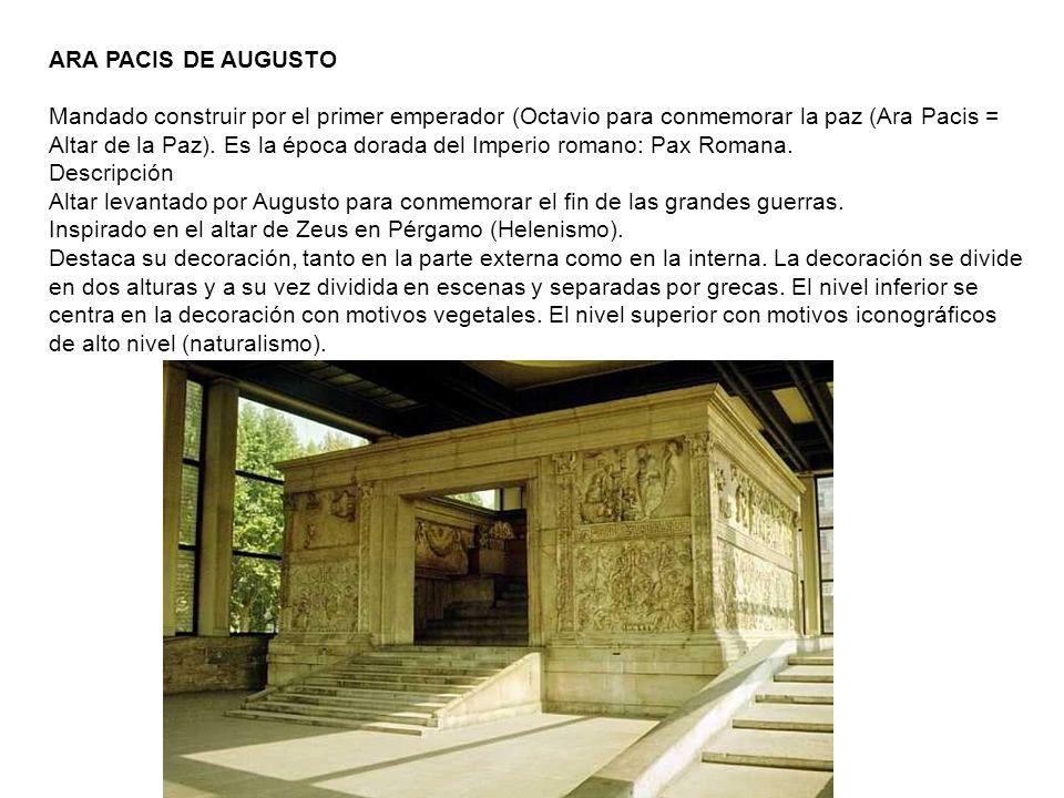 ARA PACIS DE AUGUSTO Mandado construir por el primer emperador (Octavio para conmemorar la paz (Ara Pacis = Altar de la Paz).