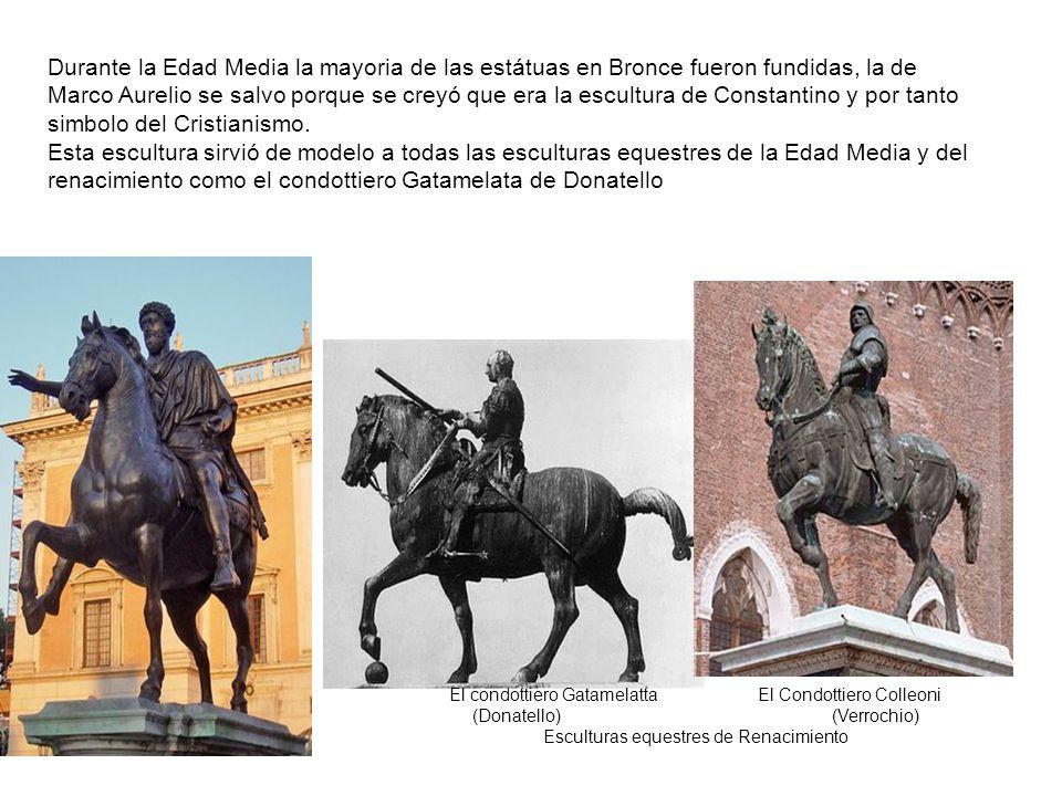 Durante la Edad Media la mayoria de las estátuas en Bronce fueron fundidas, la de Marco Aurelio se salvo porque se creyó que era la escultura de Constantino y por tanto simbolo del Cristianismo.
