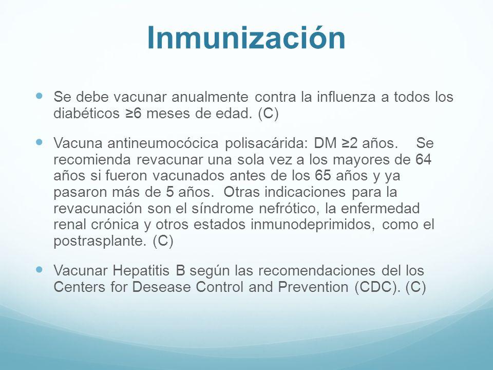Inmunización Se debe vacunar anualmente contra la influenza a todos los diabéticos ≥6 meses de edad. (C)