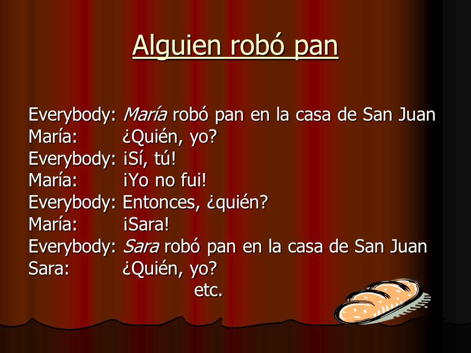 Alguien robó pan Everybody: María robó pan en la casa de San Juan
