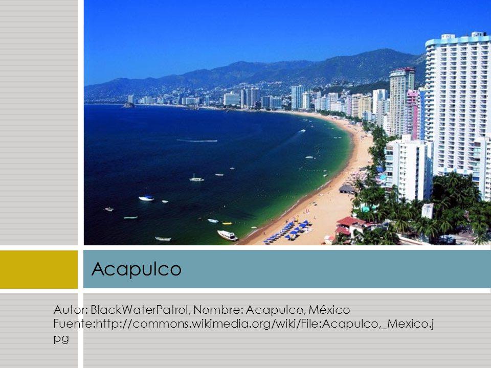 Acapulco Autor: BlackWaterPatrol, Nombre: Acapulco, México Fuente:http://commons.wikimedia.org/wiki/File:Acapulco,_Mexico.j pg.