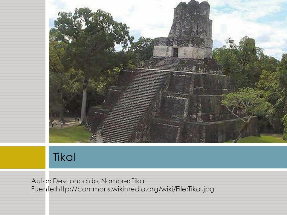 Tikal Autor: Desconocido, Nombre: Tikal Fuente:http://commons.wikimedia.org/wiki/File:Tikal.jpg