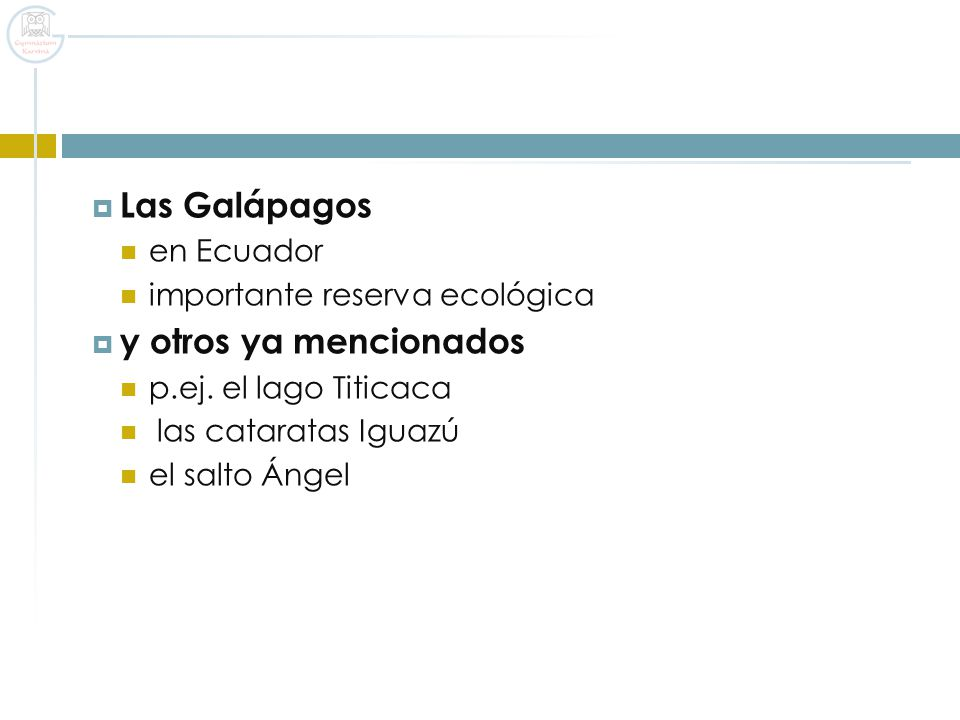 Las Galápagos y otros ya mencionados en Ecuador