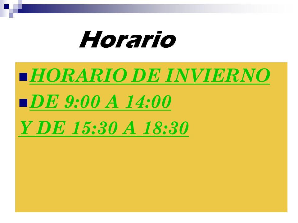 Horario HORARIO DE INVIERNO DE 9:00 A 14:00 Y DE 15:30 A 18:30