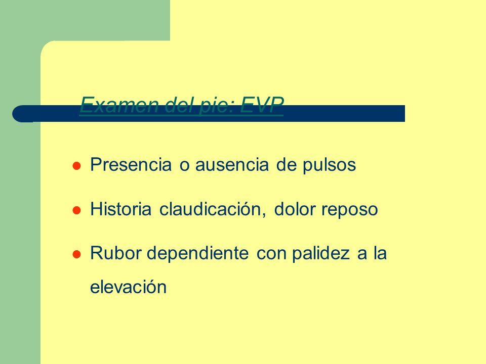 Examen del pie: EVP Presencia o ausencia de pulsos