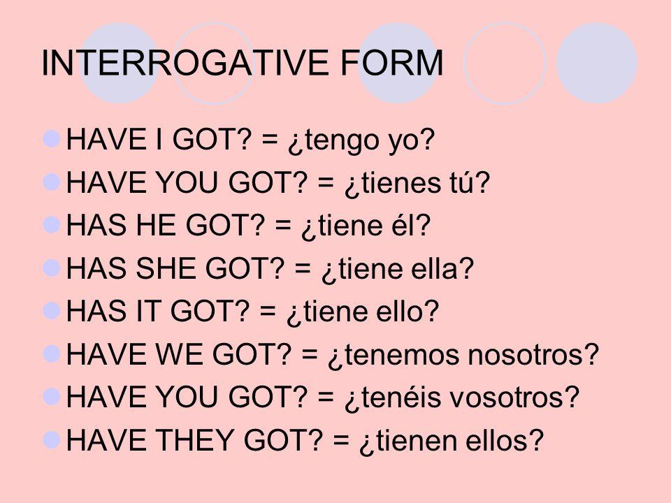 INTERROGATIVE FORM HAVE I GOT = ¿tengo yo