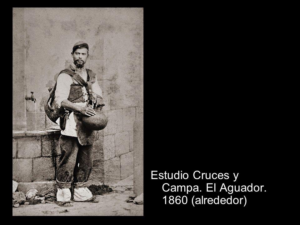 Estudio Cruces y Campa. El Aguador. 1860 (alrededor)