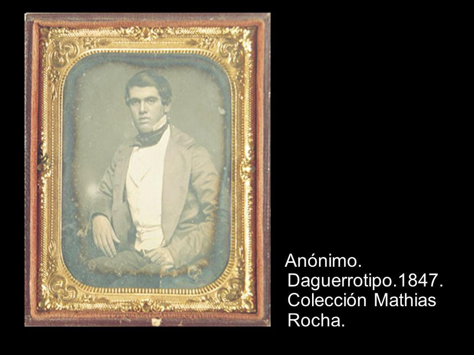 Anónimo. Daguerrotipo.1847. Colección Mathias Rocha.