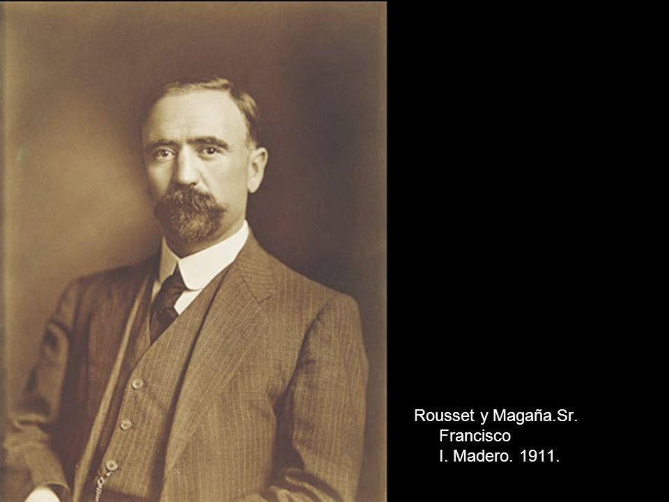 Rousset y Magaña.Sr. Francisco I. Madero. 1911.