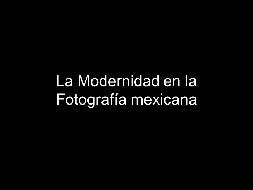 La Modernidad en la Fotografía mexicana