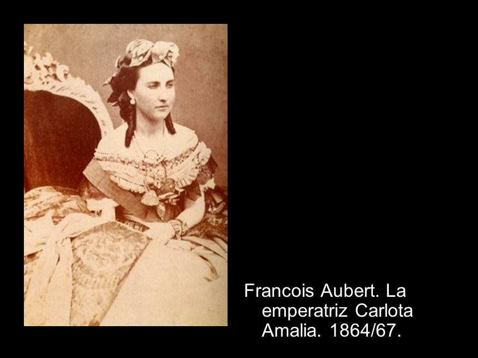 Francois Aubert. La emperatriz Carlota Amalia. 1864/67.