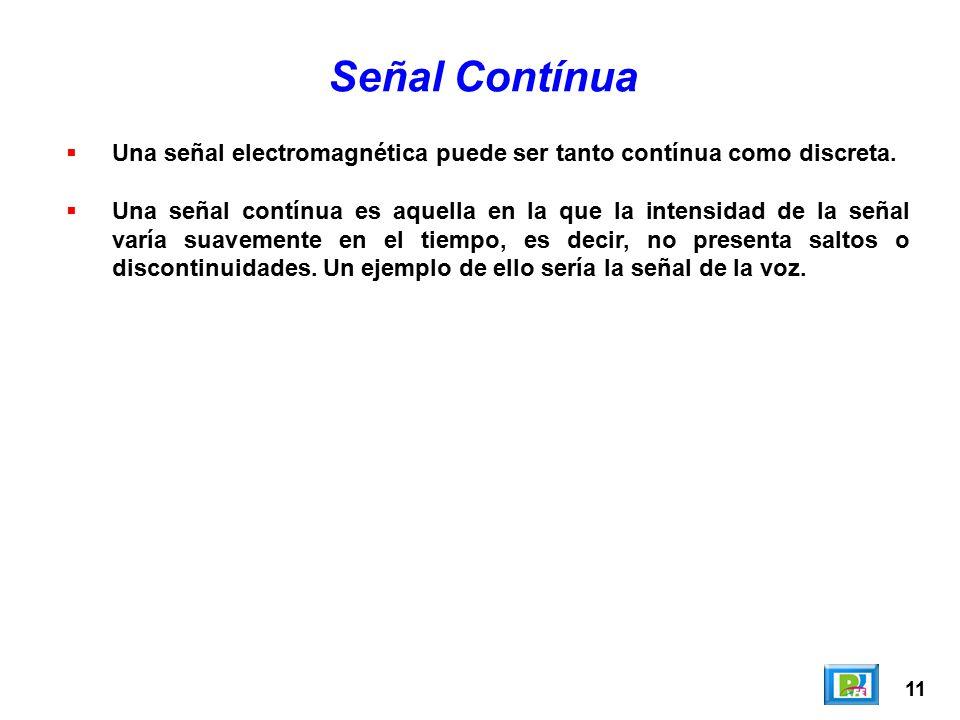 Señal Contínua Una señal electromagnética puede ser tanto contínua como discreta.