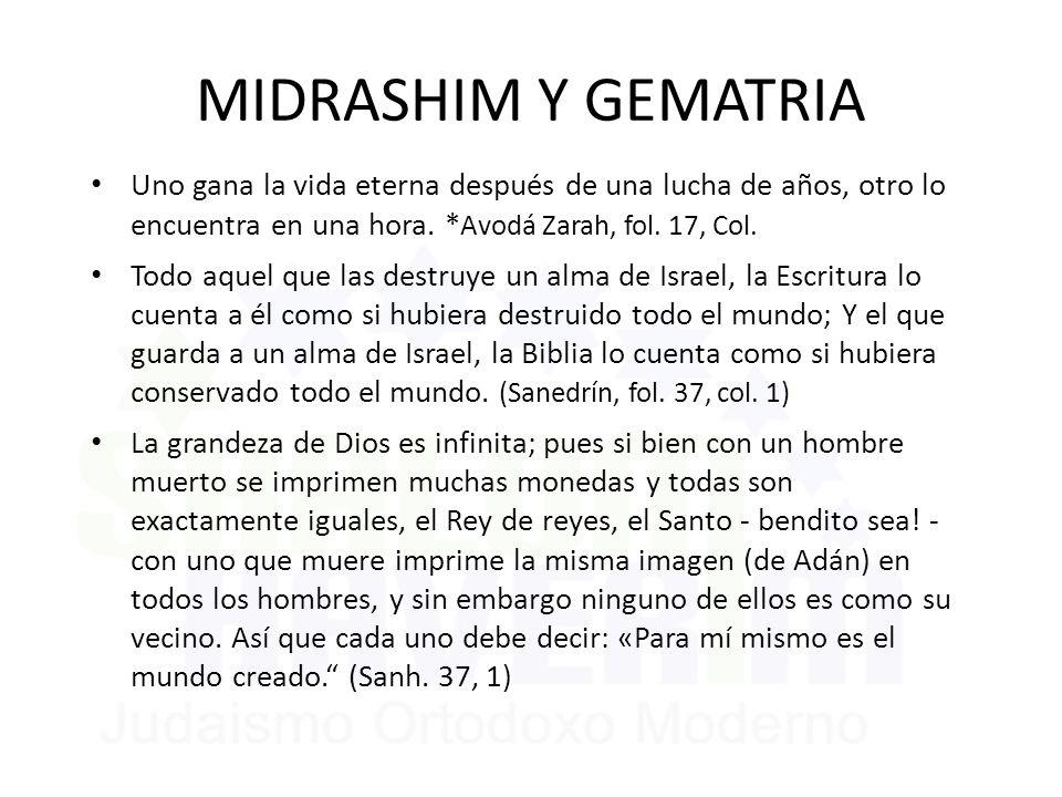 MIDRASHIM Y GEMATRIA Uno gana la vida eterna después de una lucha de años, otro lo encuentra en una hora. *Avodá Zarah, fol. 17, Col.