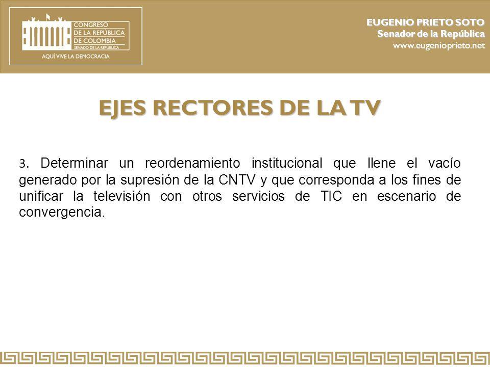EUGENIO PRIETO SOTO Senador de la República. www.eugenioprieto.net. EJES RECTORES DE LA TV.