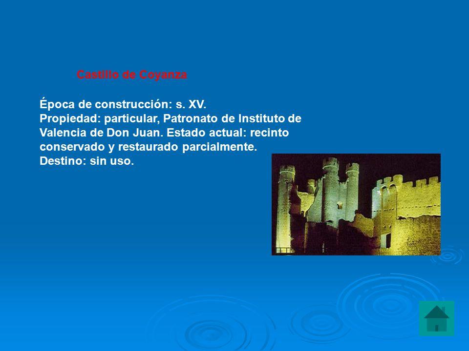 Castillo de Coyanza Época de construcción: s. XV. Propiedad: particular, Patronato de Instituto de.