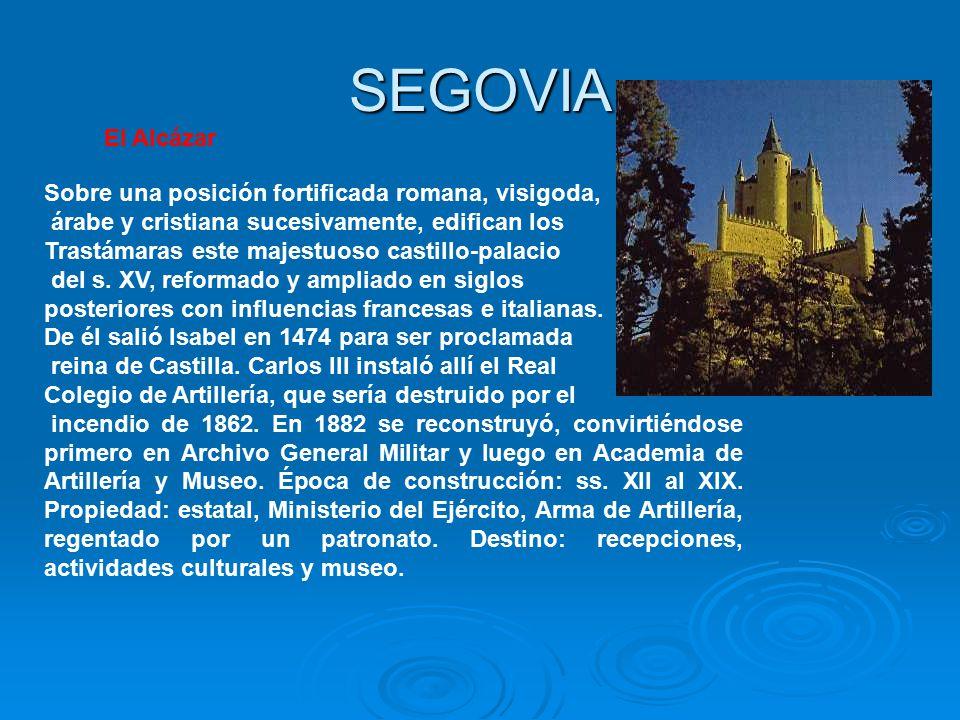 SEGOVIA El Alcázar Sobre una posición fortificada romana, visigoda,