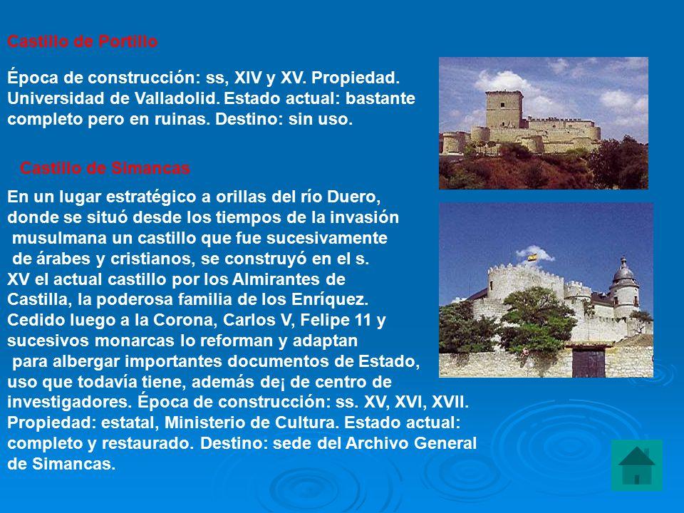 Castillo de Portillo Época de construcción: ss, XIV y XV. Propiedad. Universidad de Valladolid. Estado actual: bastante.
