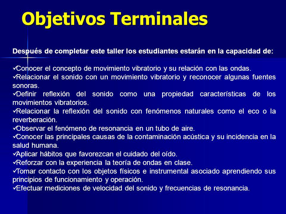 Objetivos Terminales Después de completar este taller los estudiantes estarán en la capacidad de: