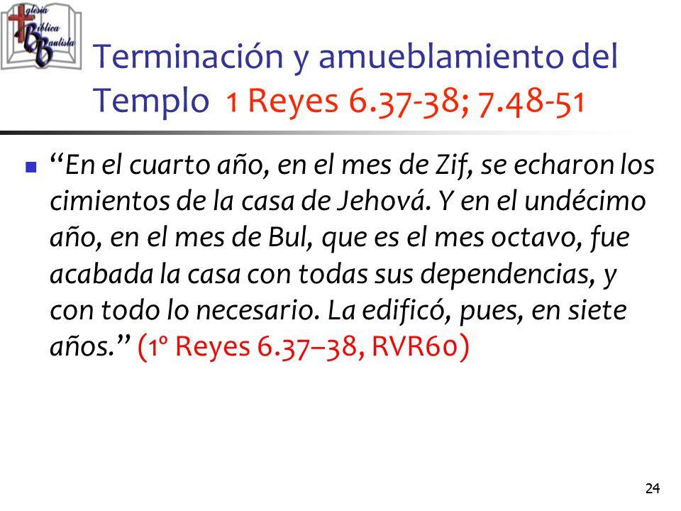 Terminación y amueblamiento del Templo 1 Reyes 6.37-38; 7.48-51