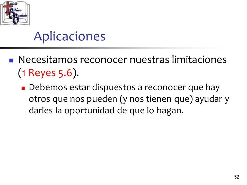Aplicaciones Necesitamos reconocer nuestras limitaciones (1 Reyes 5.6).