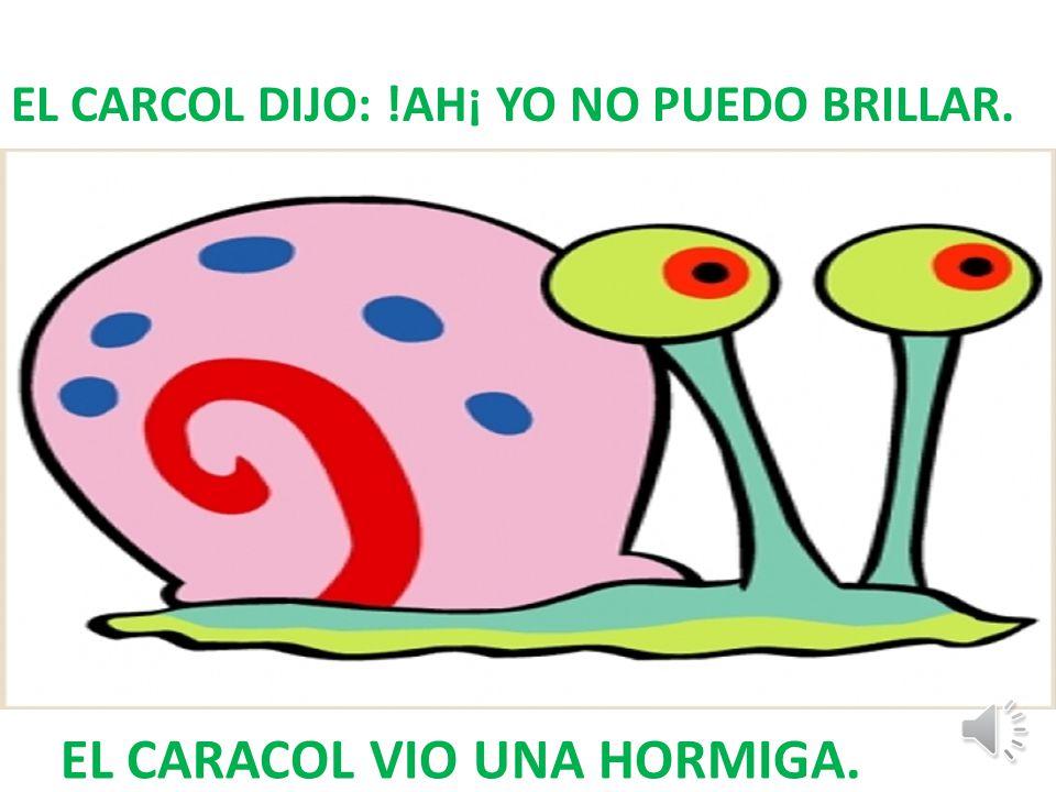 EL CARACOL VIO UNA HORMIGA.